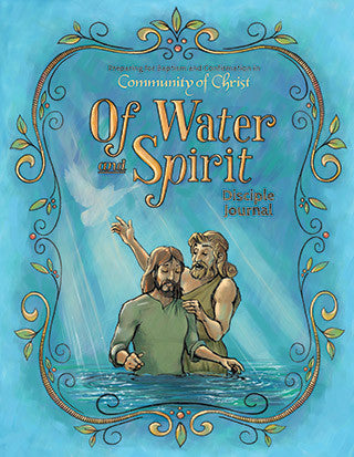 Of Water and Spirit: Preparing for Baptism and Confirmation in Community of Christ - Disciple Journal