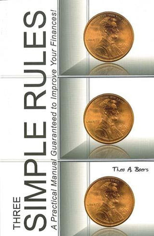 Three Simple Rules: A Practical Manual Guaranteed to Improve Your Finances!