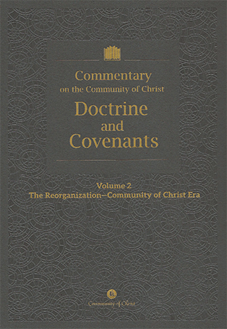 Commentary on the Community of Christ Doctrine and Covenants Volume 2: The Reorganization- Community of Christ Era