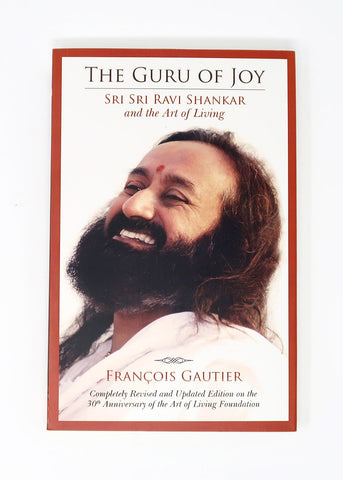 The Guru of Joy, Sri Sri Ravi Shankar & Die Kunst FDes Lebens - François Gautier (Deutsch)