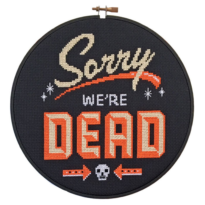 Sorry We're Dead Cross Stitch Pattern