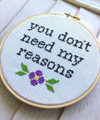 You Don't Need My Reasons Cross Stitch Kit