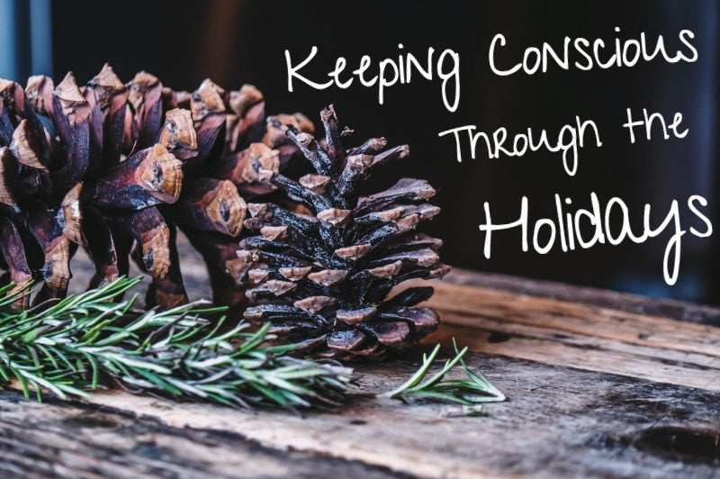 Keeping Conscious Through the Holidays
