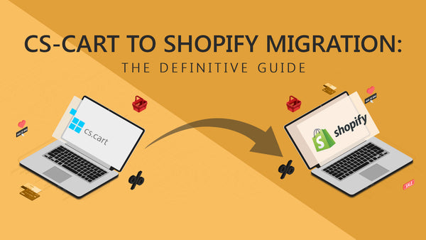 CS-Cart to Shopify Migration: The Definitive Guide [Update]