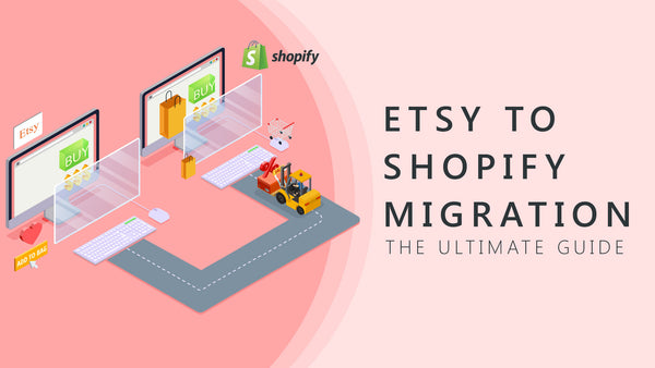 Etsy to Shopify Migration : The Ultimate Guide [Update]