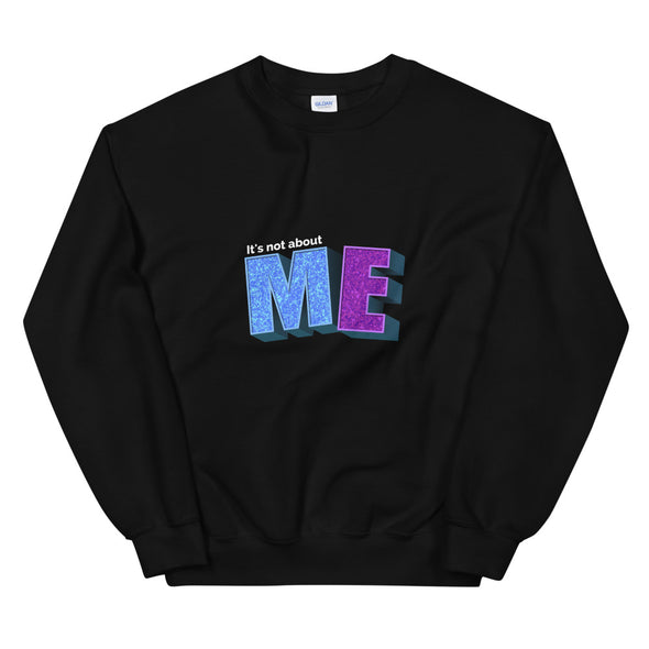 It's Not About Me - Unisex Sweatshirt