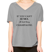 If You Can't Be Nice, At Least Bring Champagne. Flowy Tee