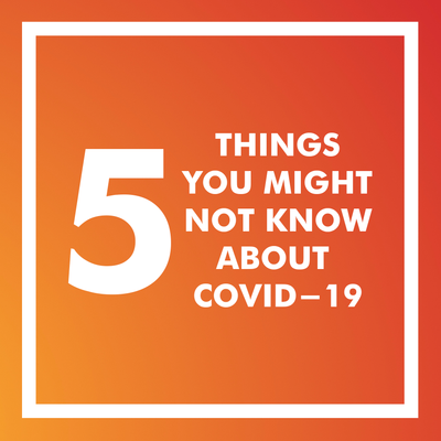 Five Things You Might Not Know About COVID-19