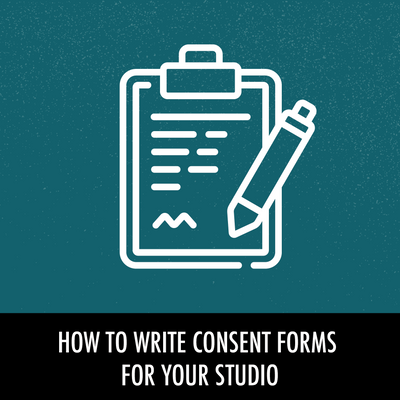 Revising Consent Forms For Your Studio
