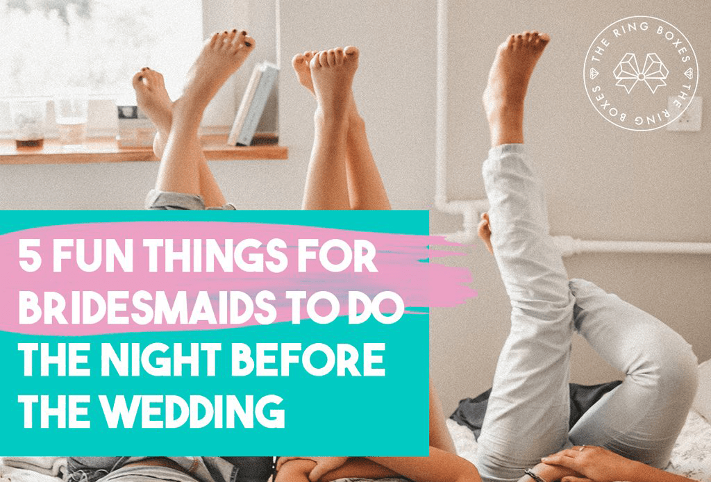 5 Fun Things for Bridesmaids to Do the Night Before the Wedding