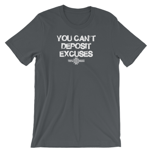You Can't Deposit Excuses T-Shirt