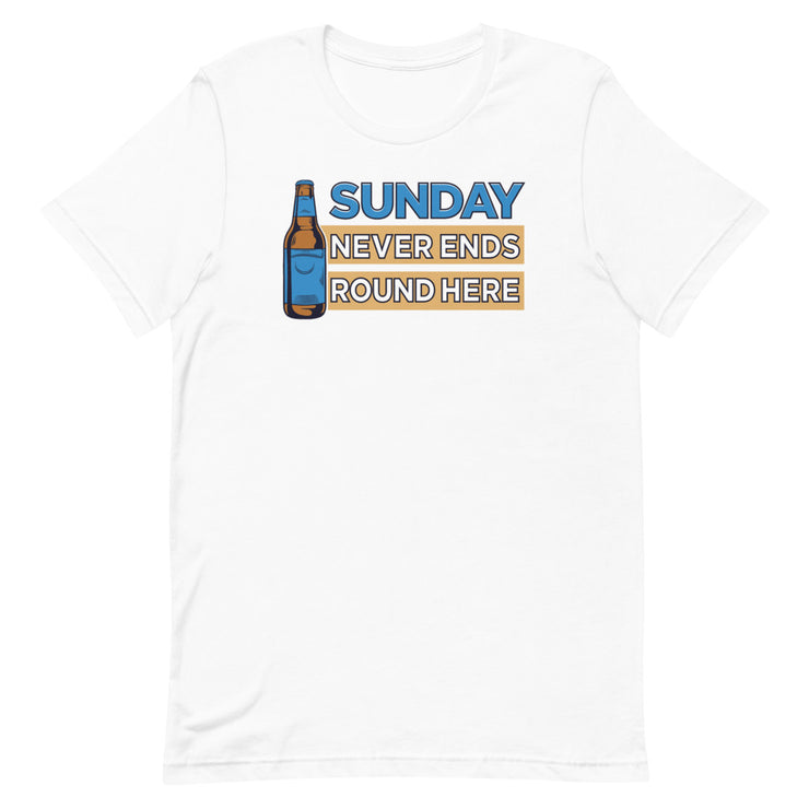 Sunday Never Ends Round Here Tee