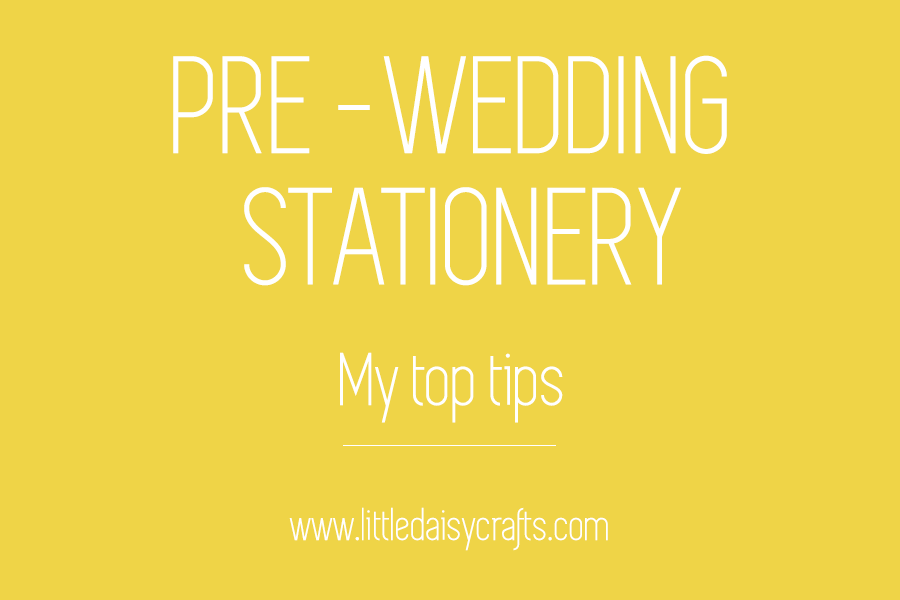 My pre-wedding stationery tips!