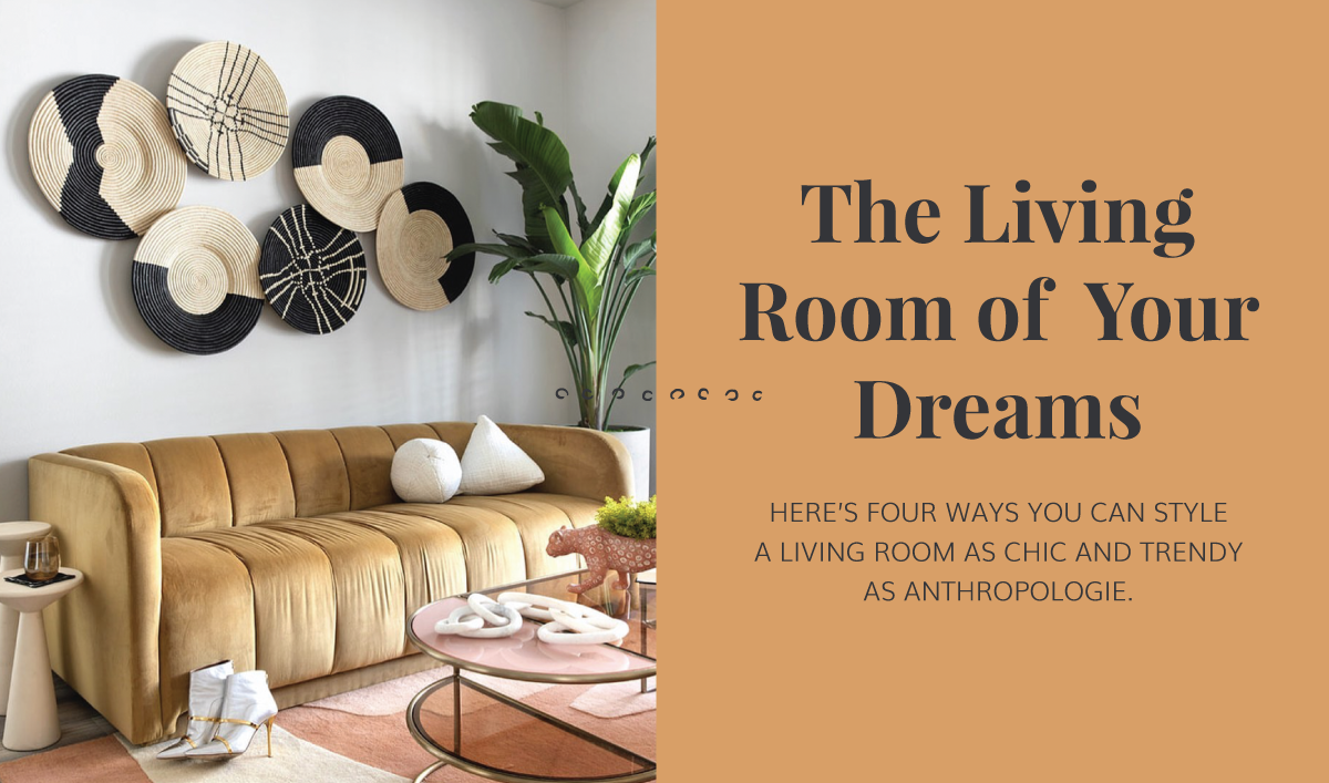 How To Create The Anthropologie Styled Living Room Of Your Dreams Kazi