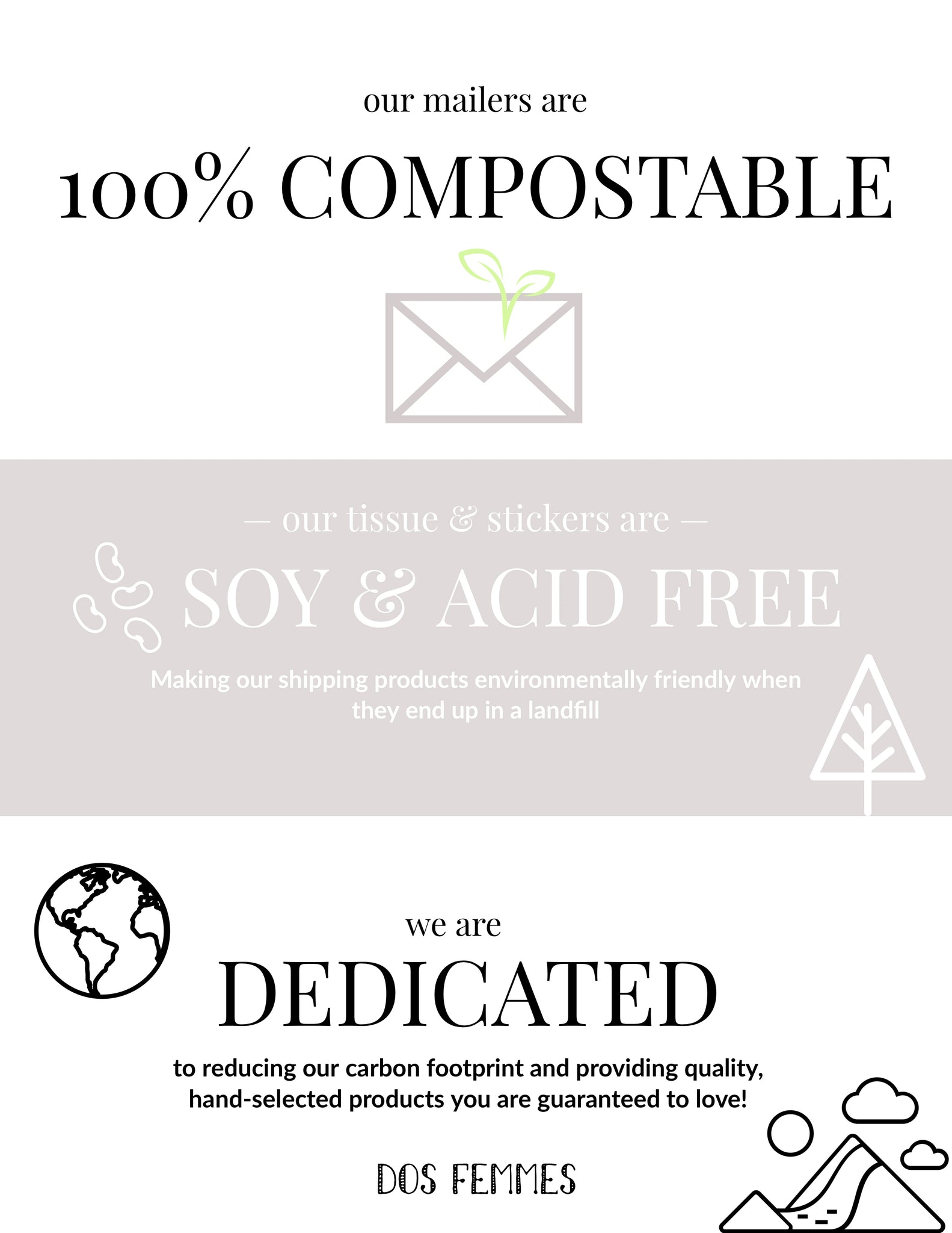Dos Femmes uses environmentally friendly shipping and packing products, always looking to reduce our carbon footprint.