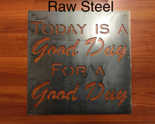 Today is a Good Day for a Good Day Metal Sign