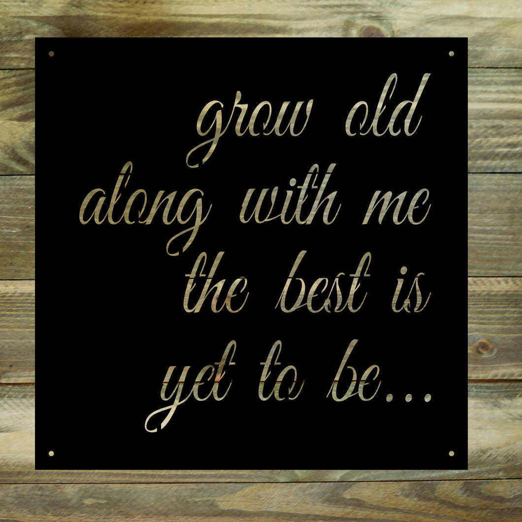 Grow old along with me the best is yet to be... Metal Sign