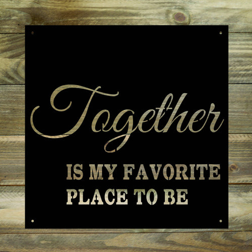 Together is my favorite place to be Metal Sign / Home Decor / Metal Wall Decor