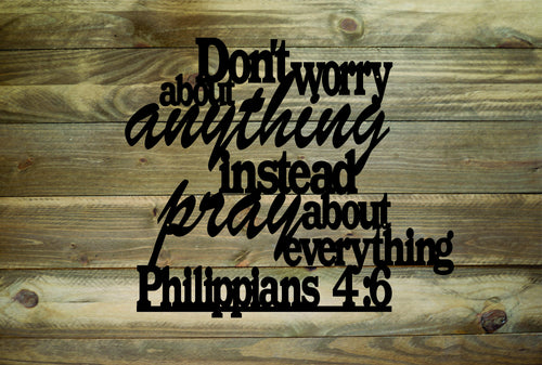 Philippians 4:6 Don't Worry About Anything Instead Pray About Everything Metal Wall Art / Home Decor / Bible Verse Sign