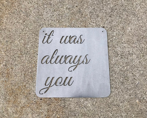 It was always you Metal Wall Sign / It was always you Wall Decor /  Metal Wall Art / Metal Wall Decor
