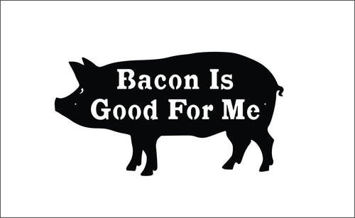 Bacon Is Good For Me / BBQ Pig Sign / Outdoor Grilling Sign / Metal Hog Sign / BBQ Pork Sign / Bacon Gift /  Bacon Lover