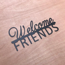 Welcome Friends Metal Sign / Welcome Home Decor / Welcome Entry Decor /  Welcome Wall Art / Wall Decor