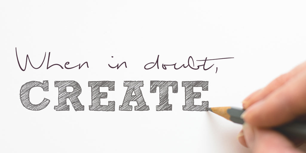When in doubt, Create