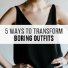 Unbelievable Ways To Transform Boring Outfits