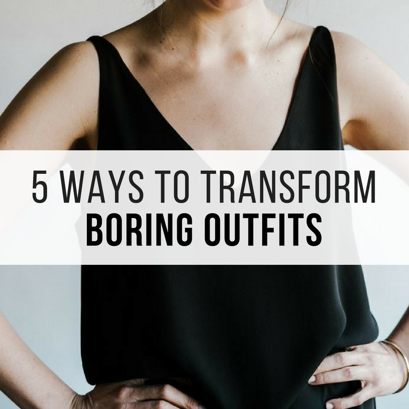 5 Ways To Transform Boring Outfits