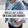 Top Ways To Dress Like A Diva On A College Budget