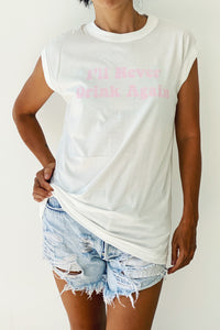 I'll Never Drink Again Print Pink - Women Vintage Muscle Tshirt in White
