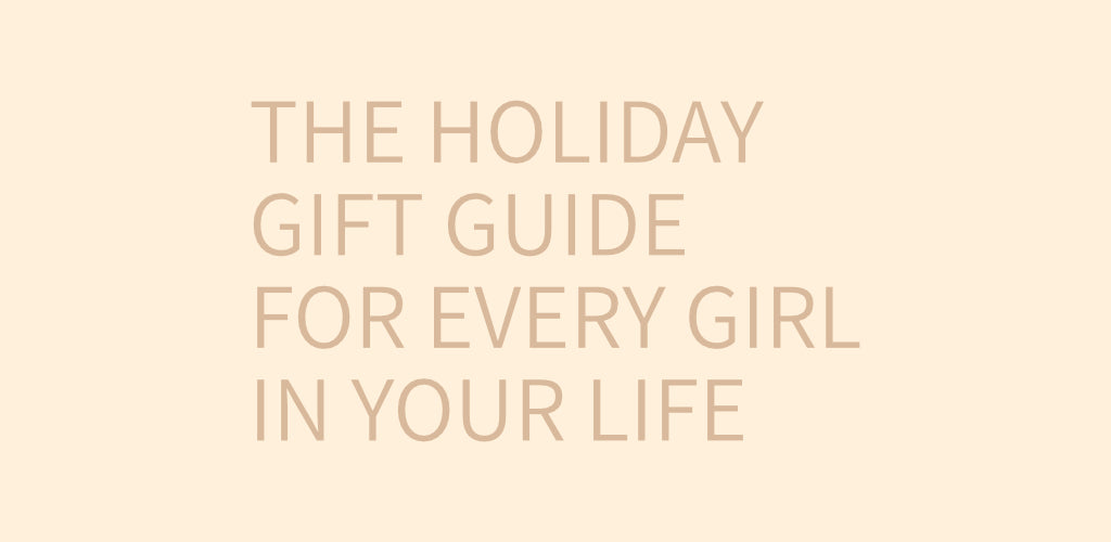 The Holiday Gift Guide for Every Girl In Your Life