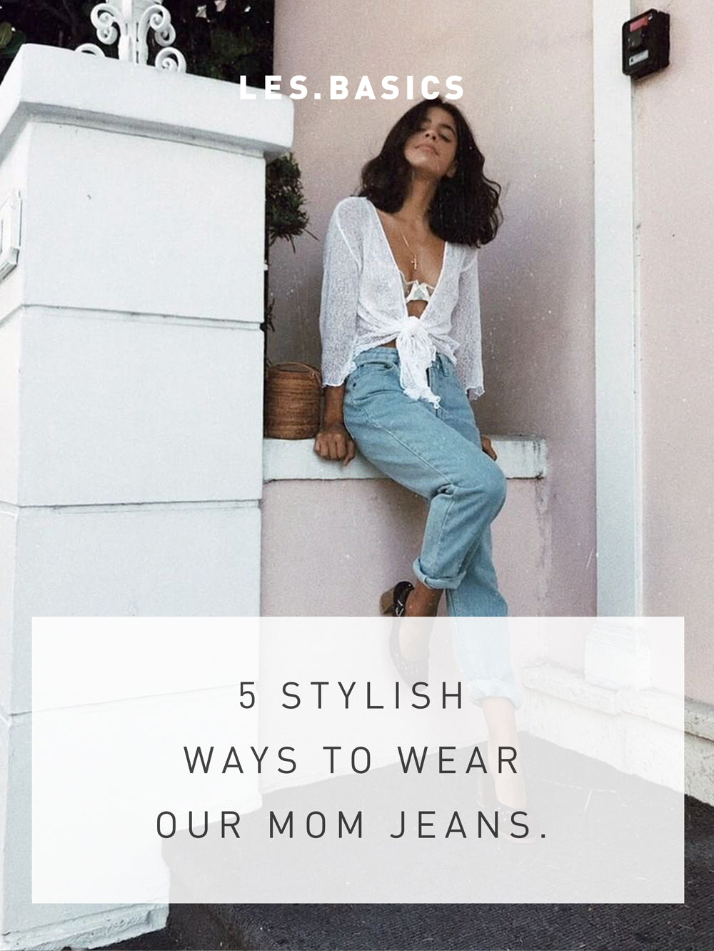 5 STYLISH WAYS HOW TO WEAR MOM JEANS