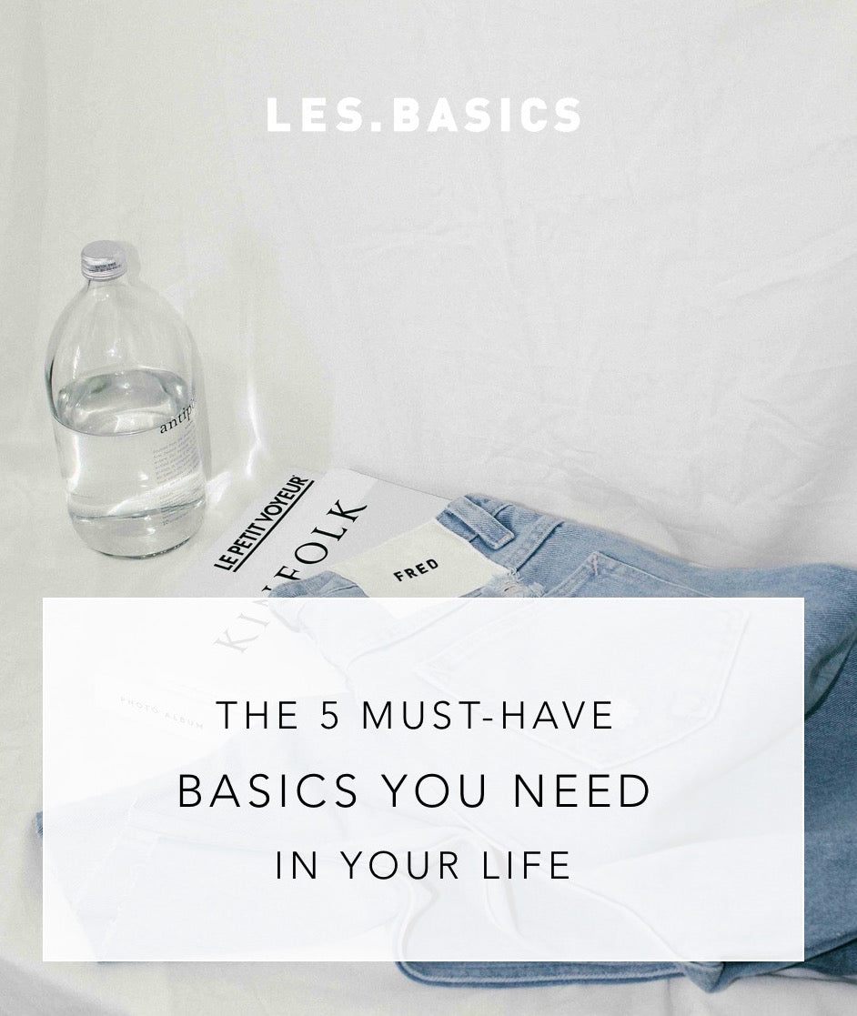 THE 5 MUST-HAVE BASICS YOU NEED IN YOUR LIFE