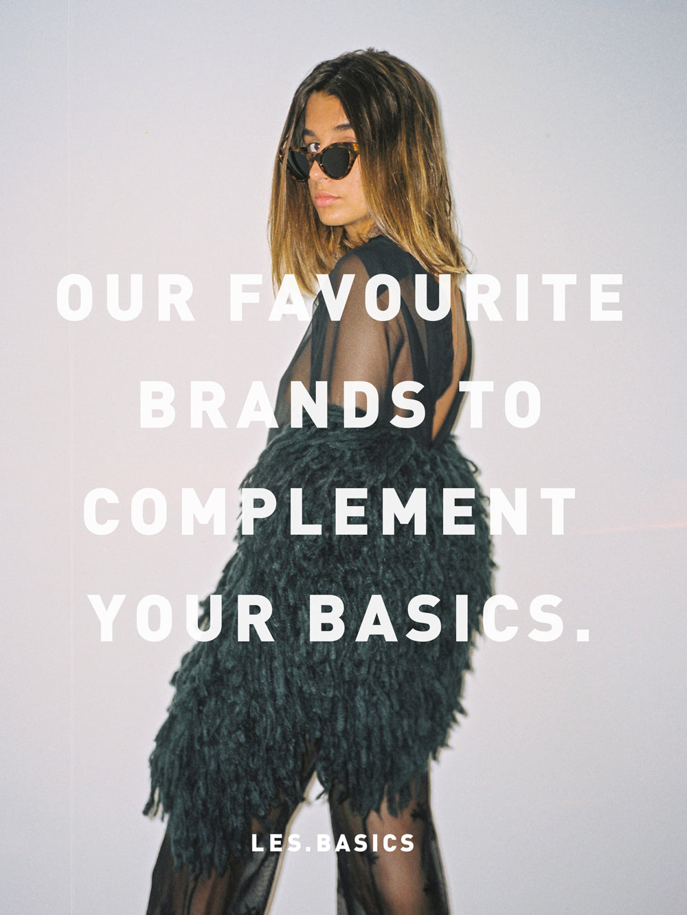 We love. Our favourite brands to complement your basics