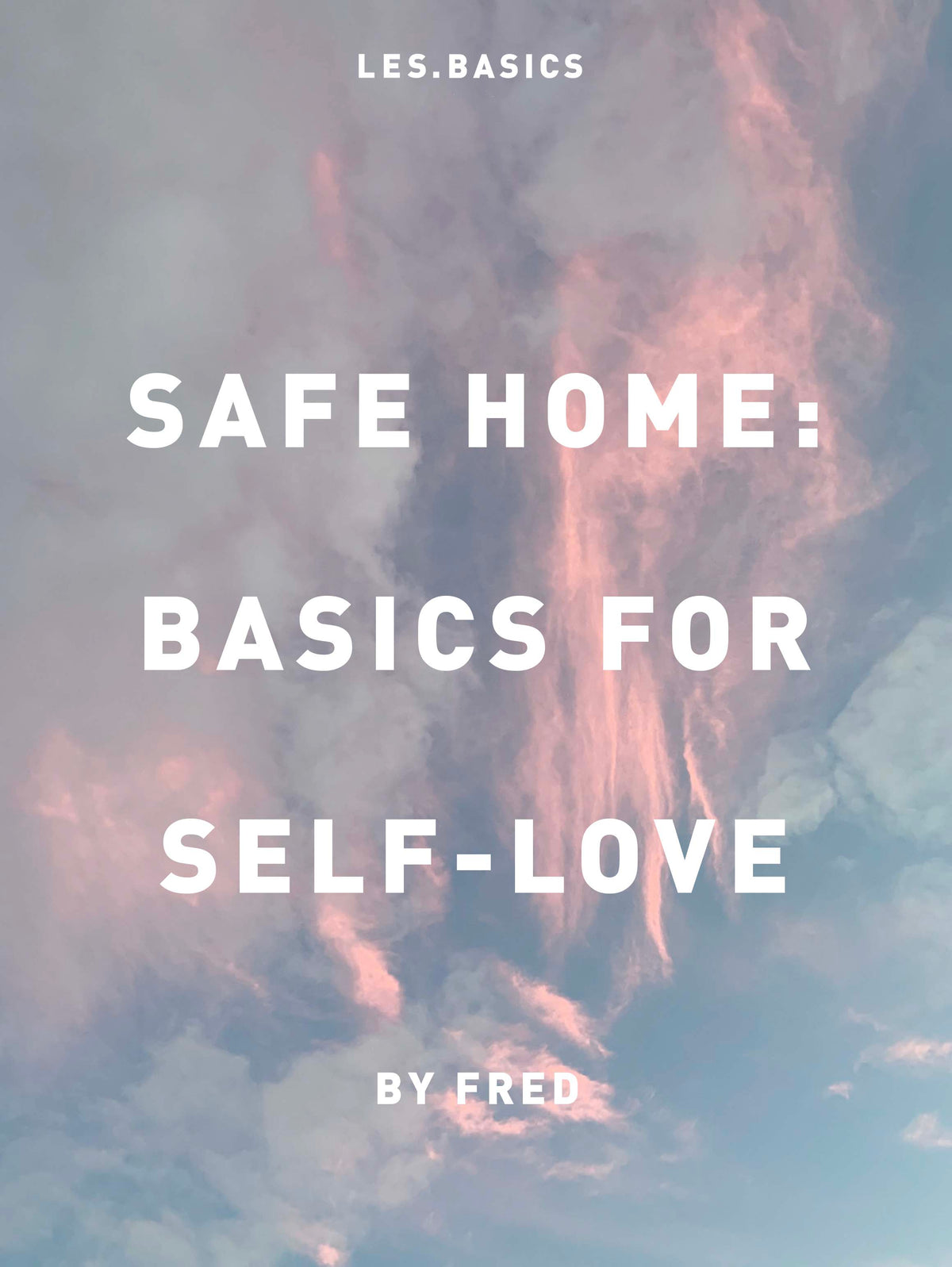 SAFE HOME: BASICS FOR SELF-LOVE