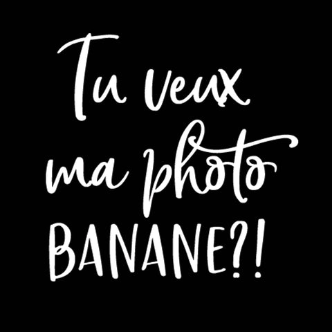 Tu veux ma photo, banane !?