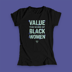 "Value the Work of Black Women Fitted Black T-shirt with liberty green text with purple squares decorating the text. Features the phrase ""Value the Work of Black Women"" and the artwork of Dionna Dorsey."