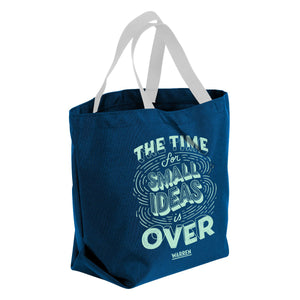 Teal canvas with white handle tote with the words, The Time For Small Ideas is Over, in Liberty Green font.