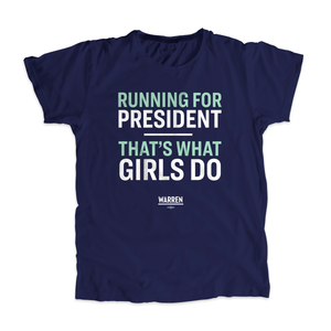 Navy unisex t-shirt with the words,  Running for president, that's what girls do, in white and liberty green type. (4170130456685)