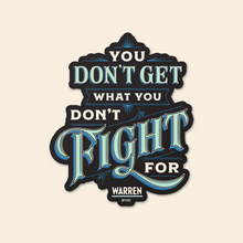 "Load image into Gallery viewer, Die cut magnet with the phrase ""You Don't Get What You Don't Fight For""."