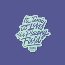 "Load image into Gallery viewer, Die cut magnet with the phrase ""It's time to level the playing field"""