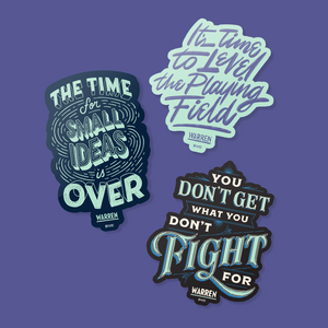 Three quote stickers with the phrases: The Time for Small Ideas is Over, It's Time to Level the Playing Field,  and You Don't Get What You Don't Fight For.