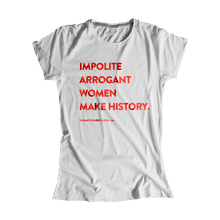 "Load image into Gallery viewer, ""Impolite Arrogant Women Make History"" Fitted T-Shirt"