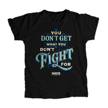 "Load image into Gallery viewer, A black unisex t-shirt with ""You Don't Get What You Don't Fight For"" written in blue, liberty green, and cream. (4042866950253)"