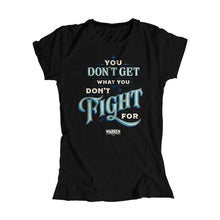 "Load image into Gallery viewer, A black fitted t-shirt with ""You Don't Get What You Don't Fight For"" written in blue, liberty green, and cream. (4042812293229)"