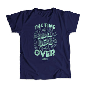"A navy unisex t-shirt with ""The Time For Small Ideas Is Over"" in liberty green."