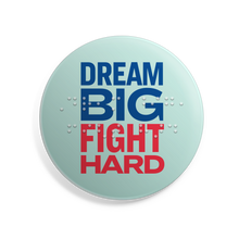 "Load image into Gallery viewer, Dream Big, Fight Hard 2.5"" button with Braille overlay. Liberty green button with navy and red text.x"