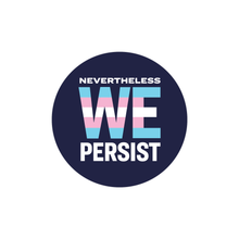 "Load image into Gallery viewer, Round 2.25"" sticker with the phrase Nevertheless We Persist on a navy background. We is centered and enlarged and in the colors of the transgender pride flag (light blue, light pink, white)"