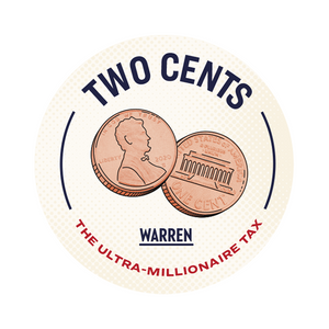 "Cream sticker with an illustration of two pennies in the middle and the copy ""Two Cents: The Ultra-Millionaire Tax"" framing them."